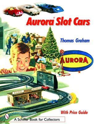 Aurora Slot Cars (Schiffer Book for Collectors), Graham, Thomas