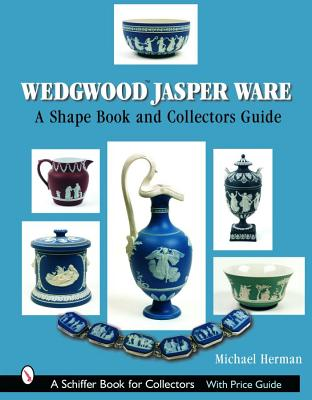 Wedgwood Jasper Ware: A Shape Book and Collectors Guide, Herman, Michael