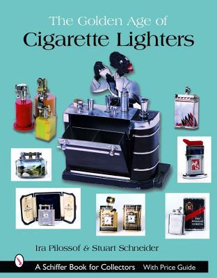 The Golden Age of Cigarette Lighters (Schiffer Book for Collectors), Pilossof, Ira