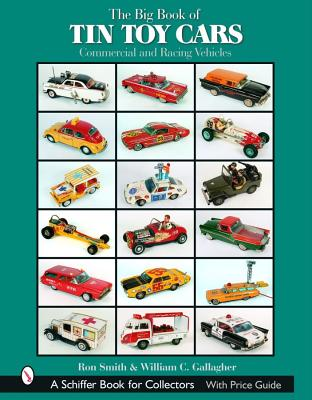 Image for The Big Book of Tin Toy Cars: Commercial And Racing Vehicles (Schiffer Book for Collectors with Price Guide)