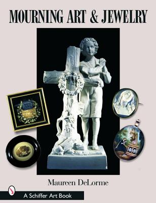 Mourning Art & Jewelry (Schiffer Art Books), Delorme, Maureen