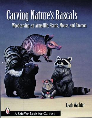Image for Carving Nature's Rascals: Woodcarving an Armadillo, Skunk, Mouse and Raccoon (Schiffer Book for Carvers)