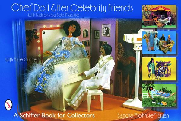 Cher Doll & Her Celebrity Friends: With Fashions by Bob Mackie (Schiffer Book for Collectors), Bryan, Sandra Johnsie