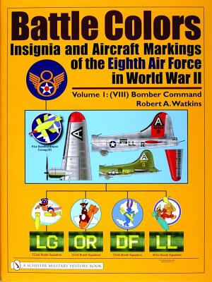 Battle Colors: Insignia and Aircraft Markings of the Eighth Air Force in World War II, Vol. 1: VIII Bomber Command, Watkins, Robert A