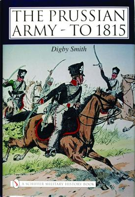 The Prussian Army - to 1815:, Digby Smith