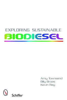 Exploring Sustainable Biodiesel, Townsend, Amy; Broas, Billy; Jenkins, Chelsea; Ray, Kevin