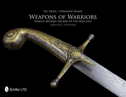 Image for Weapons of Warriors: Famous Antique Swords of the Near East