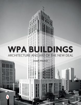 WPA Buildings: Architecture and Art of the New Deal, Maresca, Joseph