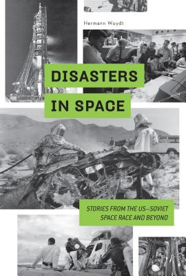 Image for DISASTERS IN SPACE: STORIES FROM THE US-SOVIET SPACE RACE AND BEYOND