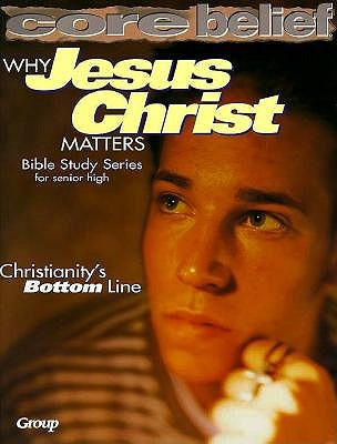 Image for Why Jesus Christ Matters (Core Belief Bible Study)