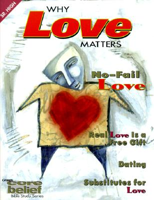 Image for Why Love Matters (Core Belief Bible Study)