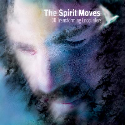 Image for The Spirit Moves: 30 Transforming Encounters