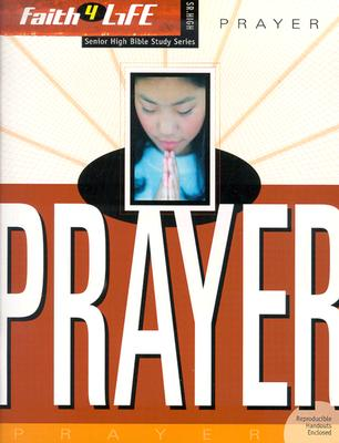 Image for Prayer (Faith 4 Life: Senior High Bible Study)