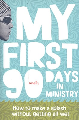 Image for ***My First 90 Days in Ministry: How to Make a Splash Without Getting All Wet