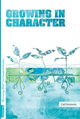 Image for Growing in Character (Growing Out: From Disciples to Disciplers)