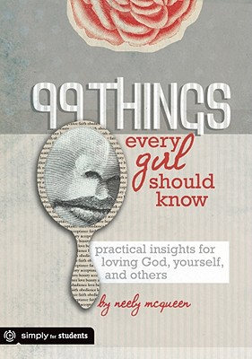 Image for 99 Things Every Girl Should Know: Practical Insights for Loving God, Yourself, and Others