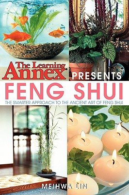 The Learning Annex Presents Feng Shui: The Smarter Approach to the Ancient Art of Feng Shui, The Learning Annex; Lin, Meihwa