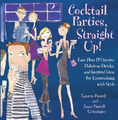 Image for Cocktail Parties, Straight Up!: Easy Hors D'oeuvres, Delicious Drinks, and Inspired Ideas for Entertaining With Style