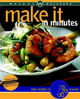 Image for Weight Watchers Make It in Minutes: Easy Recipes in 15, 20, and 30 Minutes