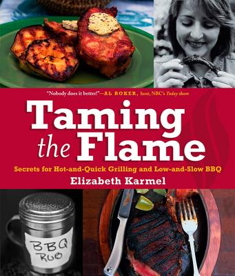 """Taming the Flame: Secrets for Hot-and-Quick Grilling and Low-and-Slow BBQ, """"Karmel, Elizabeth"""""""
