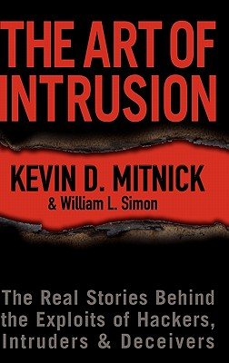 Image for The Art of Intrusion: The Real Stories Behind the Exploits of Hackers, Intruders and Deceivers