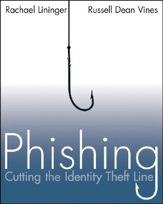 Phishing: Cutting the Identity Theft Line, Lininger, Rachael; Vines, Russell Dean