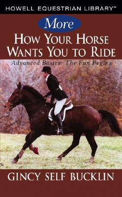 Image for More How Your Horse Wants You to Ride  Advanced Basics, The Fun Begins  )