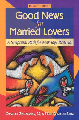 Image for Good News for Married Lovers: A Scriptural Path for Marriage Renewal, Revised Edition