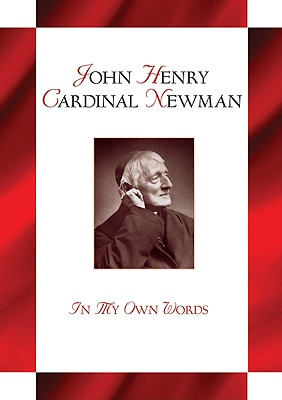 John Henry Cardinal Newman: In My Own Words, Lewis Berry
