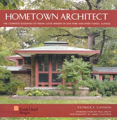 Image for Hometown Architect: The Complete Buildings of Frank Lloyd Wright in Oak Park And River Forest, Illinois