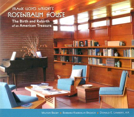 Image for Frank Lloyd Wright's Rosenbaum House: The Birth and Rebirth of an American Treasure (First Edition)