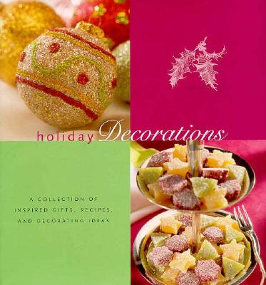 Image for Holiday Decorations: A Collection of Inspired Gifts, Recipes, and Decorating Ideas (Holiday Series)