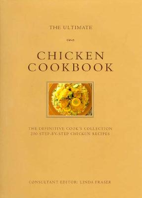 Image for The Ultimate Chicken Cookbook: The Definitive Cook's Collection : 200 Step-By-Step Chicken Recipes (The Ultimate Series)