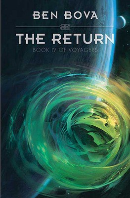 The Return: Book IV of Voyagers (Voyagers (Tor Hardcover)), Ben Bova