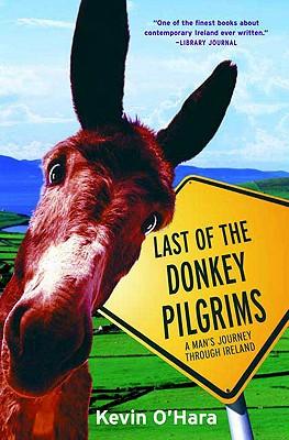 Last of the Donkey Pilgrims: A Man's Journey Through Ireland, O'Hara, Kevin