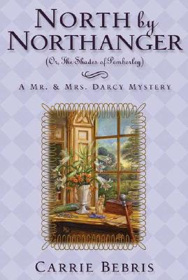 """""""North By Northanger, or The Shades of Pemberley: A Mr. & Mrs. Darcy Mystery (Mr. & Mrs. Darcy Mysteries)"""", """"Bebris, Carrie"""""""