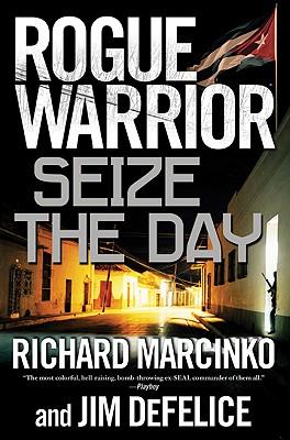 Rogue Warrior: Seize the Day (Rogue Warrior (Forge)), Richard Marcinko, Jim DeFelice