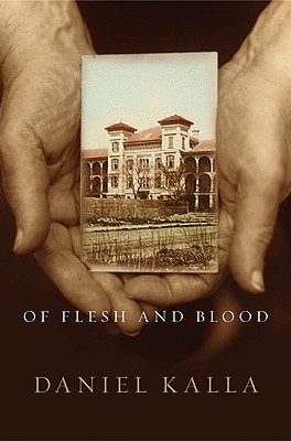 OF FLESH AND BLOOD ONE HOSPITAL, TWO FAMILIES, A CENTURY OF LOVE, LOSS, AND HEALING, KALLA, DANIEL
