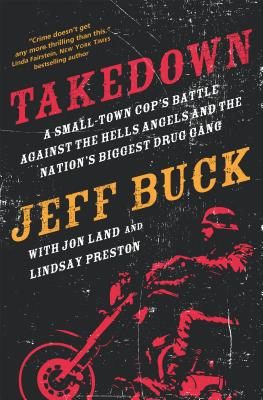 Image for Takedown: A Small-Town Cop's Battle Against the Hells Angels and the Nation's Biggest Drug Gang