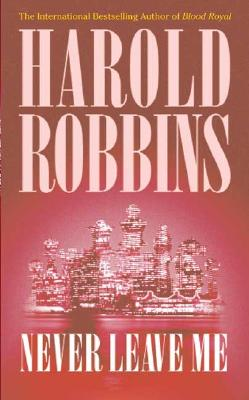 Never Leave Me, HAROLD ROBBINS