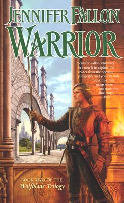 Warrior (The Hythrun Chronicles: Wolfblade Trilogy, Book 2), Jennifer Fallon