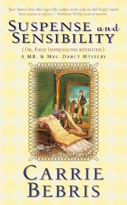 Suspense and Sensibility or, First Impressions Revisited: A Mr. & Mrs. Darcy Mystery (Mr. & Mrs. Darcy Mysteries), Bebris, Carrie