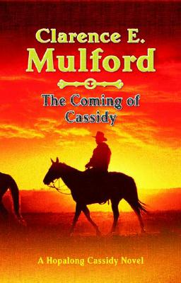 The Coming of Cassidy (Hopalong Cassidy), Clarence E. Mulford