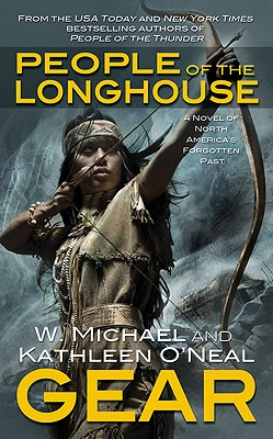 People Of The Longhouse (North America's Forgotten Past #17), W Michael Gear and Kathleen O'neal Gear
