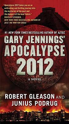 Apocalypse 2012: A Novel (Aztec), Gary Jennings, Robert Gleason, Junius Podrug
