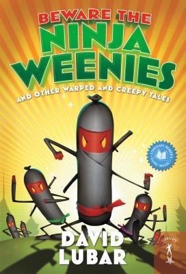 Beware the Ninja Weenies: And Other Warped and Creepy Tales, David Lubar