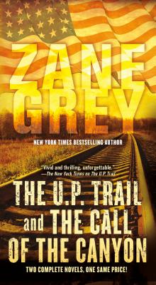 The U.P. Trail and The Call of the Canyon, Zane Grey