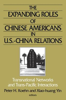Image for The Expanding Roles of Chinese Americans in U.S.-China Relations: Transnational Networks and Trans-Pacific Interactions: Transnational Networks and Trans-Pacific Interactions (East Gate Book)