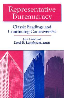 Representative Bureaucracy: Classic Readings and Continuing Controversies, Dolan, Julie; Rosenbloom, David H.