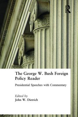 Image for The George W. Bush Foreign Policy Reader: Presidential Speeches with Commentary: Presidential Speeches with Commentary